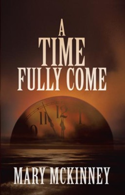 A Time Fully Come - eBook  -     By: Mary McKinney