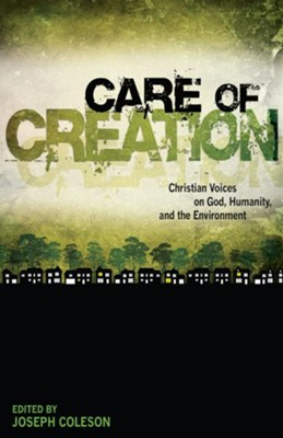 Care of Creation: Christian Voices on God, Humanity, and the Environment - eBook  -     By: Joseph Coleson