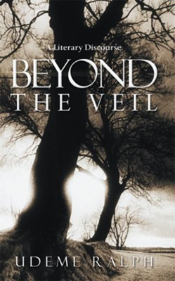 Beyond The Veil: A Literary Discourse - eBook  -     By: Udeme Ralph