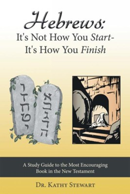 Hebrews: It's Not How You Start-It's How You Finish: A Study Guide to the Most Encouraging Book in the New Testament - eBook  -     By: Kathy Stewart