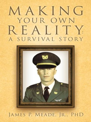 Making Your Own Reality: A Survival Story - eBook  -     By: James Meade