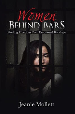 Women Behind Bars: Finding Freedom from Emotional Bondage - eBook  -     By: Jeanie Mollett