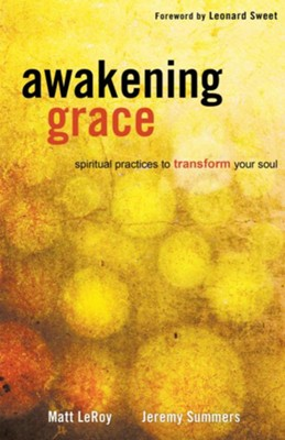 Awakening Grace: spiritual practices to transform your soul - eBook  -     By: Jeremy LeRoy