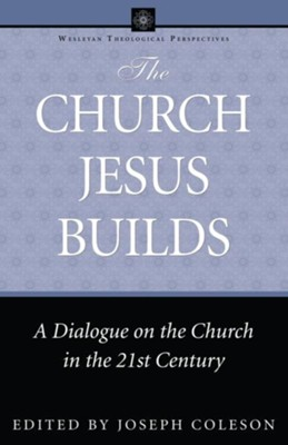 The Church Jesus Builds: A Dialogue on the Church in the 21st Century - eBook  -     By: Joseph Coleson
