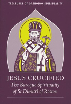 Jesus Crucified: The Baroque Spirituality of St. Dimitri of Rostov  -     By: John Mikitish