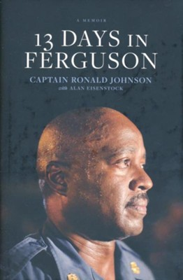 13 Days in Ferguson  -     By: Ron Johnson, Alan Eisenstock