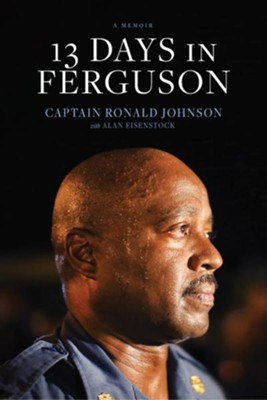 13 Days in Ferguson  -     By: Captain Ronald Johnson, Alan Eisenstock