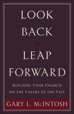 Look Back, Leap Forward: Building Your Church on the Values of the Past - eBook  -     By: Gary McIntosh