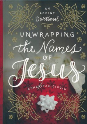 Unwrapping the Names of Jesus: An Advent Devotional  -     By: Asheritah Ciuciu
