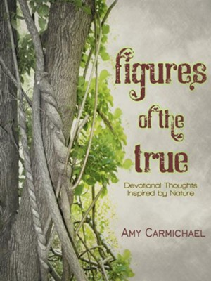Figures of the True: Devotional Thoughts Inspired by Nature - eBook  -     By: Amy Carmichael