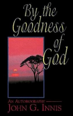 By the Goodness of God: An Autobiography of John G. Innis - eBook  -     By: John Innis