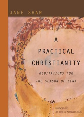 A Practical Christianity: Meditations for the Season of Lent - eBook  -     By: Jane Shaw