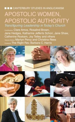 Apostolic Women, Apostolic Authority: Transfiguring Leadership in Today's Church - eBook  -     Edited By: Christina Rees     By: Martyn Percy
