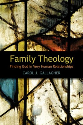 Family Theology: Finding God in Very Human Relationships - eBook  -     By: Carol J. Gallagher