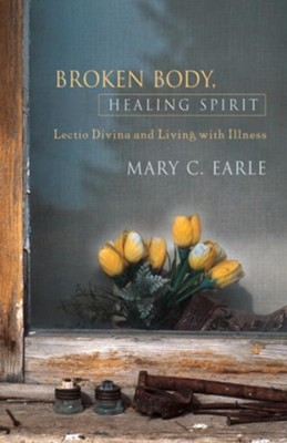 Broken Body, Healing Spirit: Lectio Divina and Living with Illness - eBook  -     By: Mary C. Earle