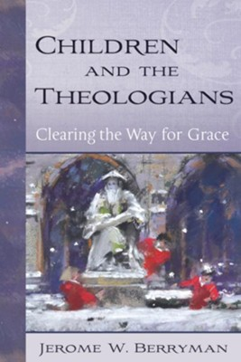 Children and the Theologians: Clearing the Way for Grace - eBook  -     By: Jerome W. Berryman