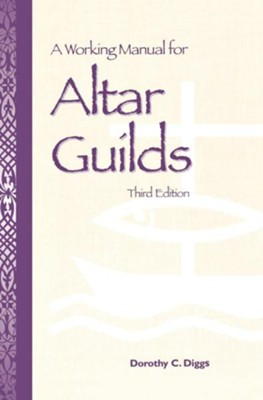 A Working Manual for Altar Guilds: Third Edition - eBook  -     By: Dorothy Diggs