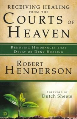 Receiving Healing from the Courts of Heaven: Removing Hindrances that Delay or Deny Your Healing  -     By: Robert Henderson