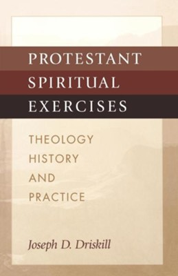 Protestant Spiritual Exercises: Theology, History and Practice - eBook  -     By: Joseph D. Driskill
