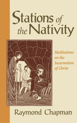 Stations of the Nativity: Meditations on the Incarnation of Christ - eBook  -     By: Raymond Chapman