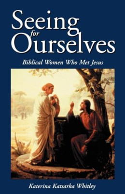 Seeing for Ourselves: Biblical Women Who Met Jesus - eBook  -     By: Katerina Katsarka Whitley