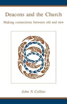 Deacons and the Church: Making Connections Between Old and New - eBook  -     By: John N. Collins