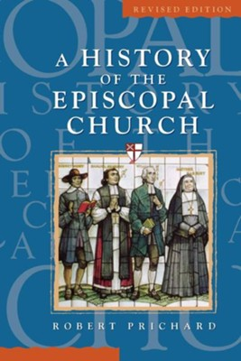 History of the Episcopal Church - Revised Edition - eBook  -     By: Robert Prichard