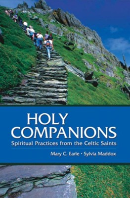 Holy Companions: Spiritual Practices from the Celtic Saints - eBook  -     By: Mary C. Earle, Sylvia Maddox