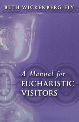 A Manual for Eucharistic Visitors - eBook  -     By: Beth Wickenberg Ely