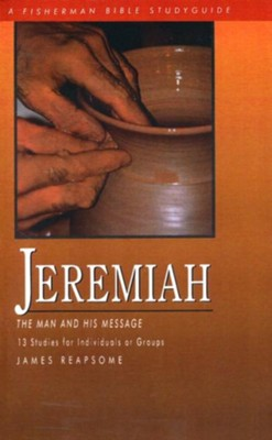 Jeremiah: The Man and His Message,  Fisherman's Bible Studies  -     By: James Reapsome