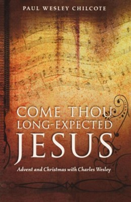 Come Thou Long-Expected Jesus: Advent and Christmas with Charles Wesley - eBook  -     By: Paul Wesley Chilcote