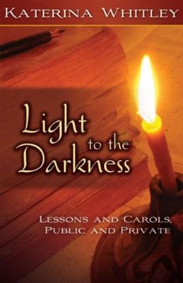 Light to the Darkness: Lessons and Carols, Public and Private - eBook  -     By: Katerina Whitley