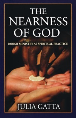 The Nearness of God: Parish Ministry as Spiritual Practice - eBook  -     By: Julia Gatta