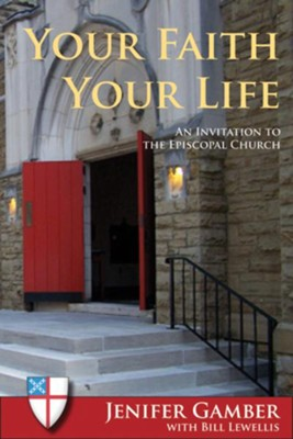 Your Faith, Your Life: An Invitation to the Episcopal Church - eBook  -     By: Jenifer Gamber, Bill Lewellis