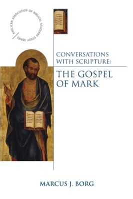 Conversations with Scripture: The Gospel of Mark - eBook  -     By: Marcus J. Borg