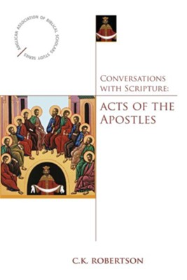 Conversations with Scripture: Acts of the Apostles - eBook  -     By: C.K. Robertson