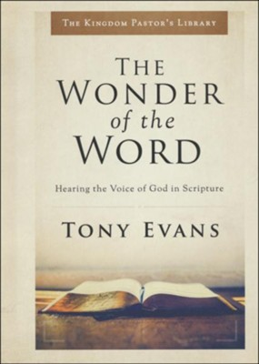 The Wonder of the Word: Hearing the Voice of God in Scripture  -     By: Tony Evans