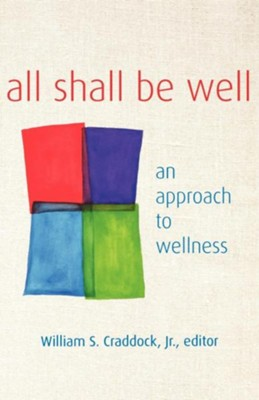 All Shall Be Well: An Approach to Wellness - eBook  -     Edited By: William Craddock     By: William Craddock. Jr., Editor