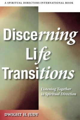 Discerning Life Transitions: Listening Together in Spiritual Direction - eBook  -     By: Dwight H. Judy