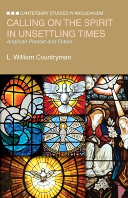 Calling on the Spirit in Unsettling Times: Anglican Present and Future - eBook  -     By: L. William Countryman