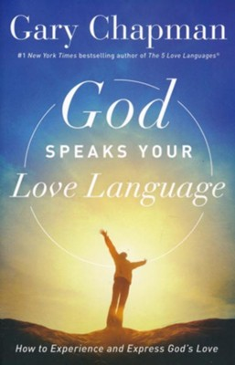 God Speaks Your Love Language: How to Experience and  Express God's Love  -     By: Gary Chapman