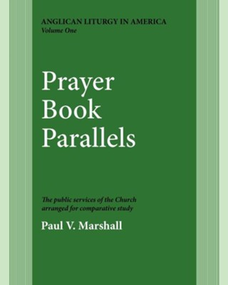 Prayer Book Parallels Vol 1: Vol I - eBook  -     By: Paul V. Marshall