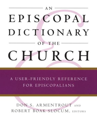 An Episcopal Dictionary of the Church: A User-Friendly Reference for Episcopalians - eBook  -     Edited By: Donald S. Armentrout, Robert Boak Slocum     By: Edited by Don S. Armentrout & Robert Boak Slocum