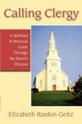 Calling Clergy: A Spiritual and Practical Guide through the Search Process - eBook  -     By: Elizabeth Rankin Geitz