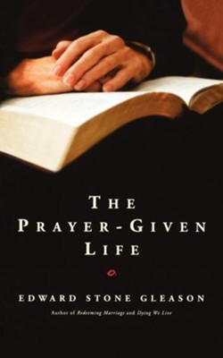 The Prayer-Given Life - eBook  -     By: Edward S. Gleason