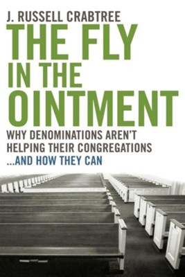 The Fly in the Ointment: Why Denominations Aren't Helping Their Congregationsand How They Can - eBook  -     By: J. Russell Crabtree