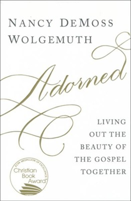 Adorned: Living Out the Beauty of the Gospel Together  -     By: Nancy DeMoss Wolgemuth