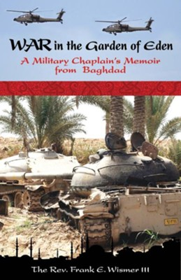 War in the Garden of Eden: A Military Chaplain's Memoir from Baghdad - eBook  -     By: Frank E. Wismer III