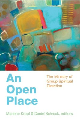 An Open Place: The Ministry of Group Spiritual Direction - eBook  -     Edited By: Marlene Kropf, Daniel Schrock     By: Marlene Kropf(ED.) & Daniel Schrock(ED.)
