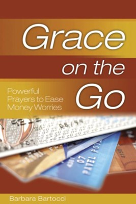Grace on the Go: Powerful Prayers to Ease Money Worries - eBook  -     By: Barbara Bartocci